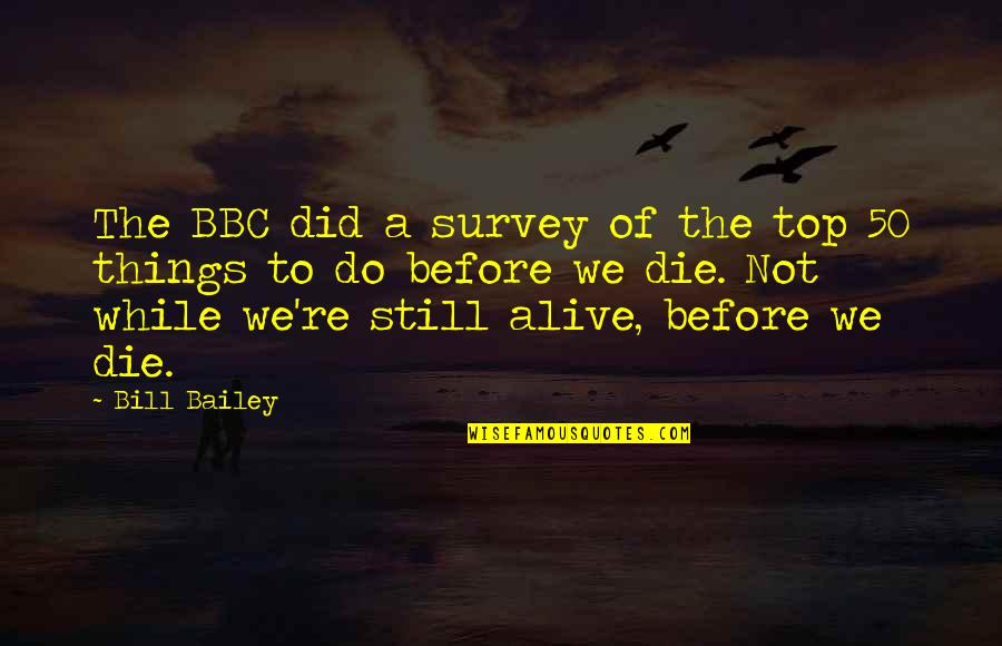 Funny Over 50 Quotes By Bill Bailey: The BBC did a survey of the top