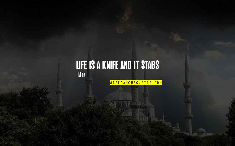 Funny Over 50 Quotes By Mira: life is a knife and it stabs