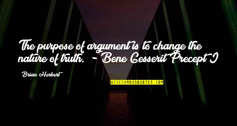 Funny Pam Quotes By Brian Herbert: The purpose of argument is to change the