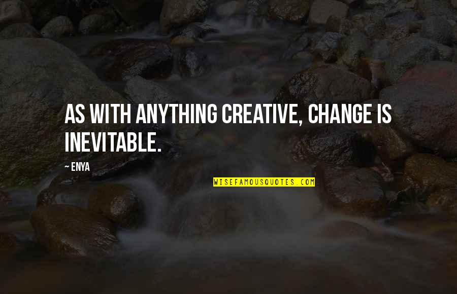 Funny Pam Quotes By Enya: As with anything creative, change is inevitable.