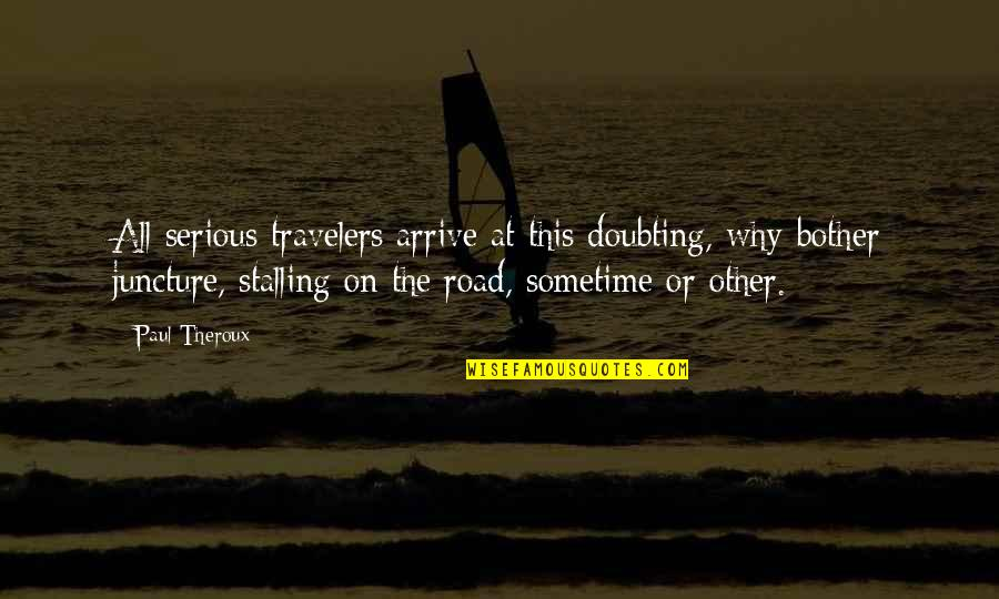 Funny Pam Quotes By Paul Theroux: All serious travelers arrive at this doubting, why-bother