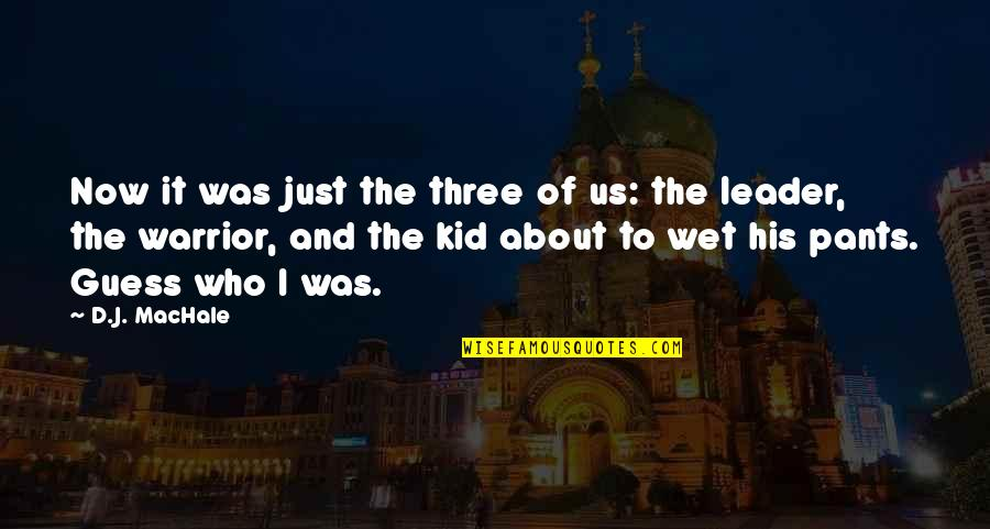 Funny Pants Quotes By D.J. MacHale: Now it was just the three of us: