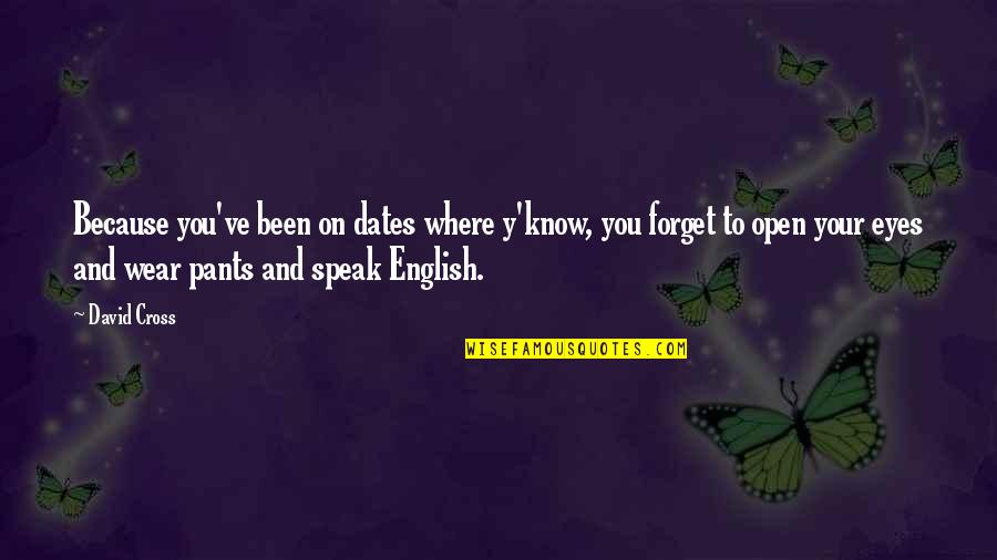 Funny Pants Quotes By David Cross: Because you've been on dates where y'know, you