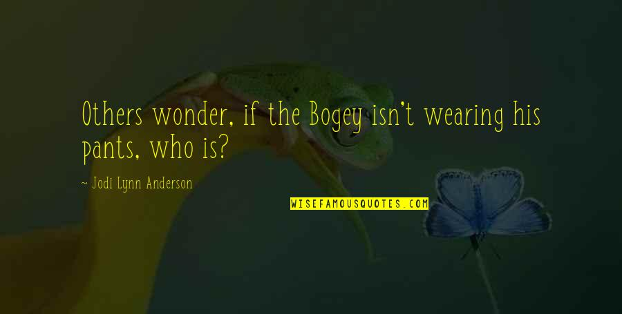 Funny Pants Quotes By Jodi Lynn Anderson: Others wonder, if the Bogey isn't wearing his