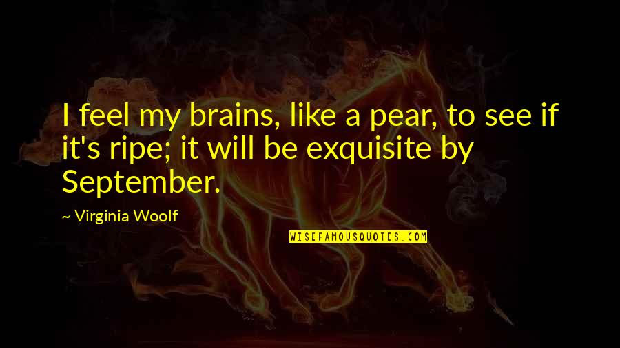Funny Pear Quotes By Virginia Woolf: I feel my brains, like a pear, to