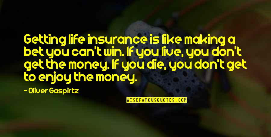 Funny Peppers Quotes By Oliver Gaspirtz: Getting life insurance is like making a bet