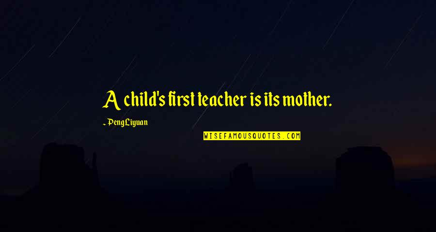 Funny Peppers Quotes By Peng Liyuan: A child's first teacher is its mother.