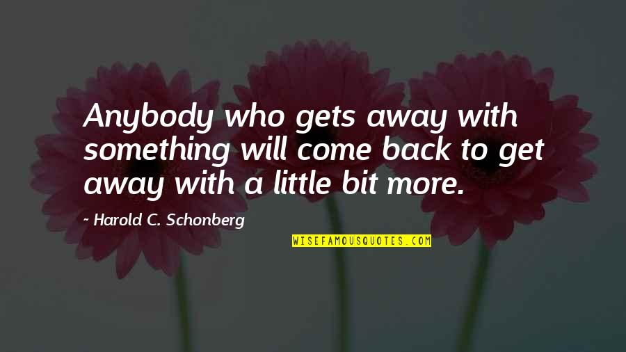 Funny Phonetic Quotes By Harold C. Schonberg: Anybody who gets away with something will come