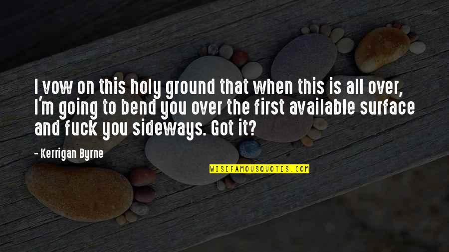 Funny Phonetic Quotes By Kerrigan Byrne: I vow on this holy ground that when