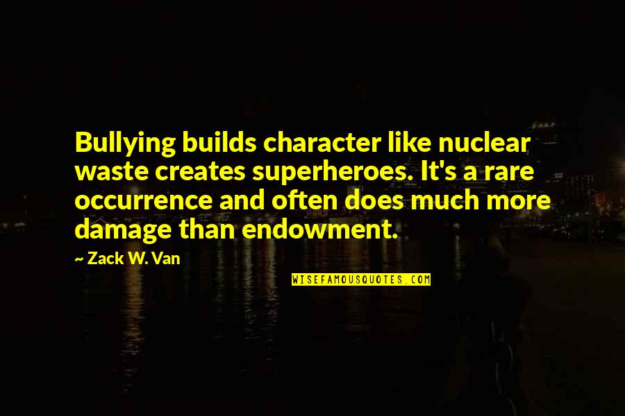 Funny Phonetic Quotes By Zack W. Van: Bullying builds character like nuclear waste creates superheroes.