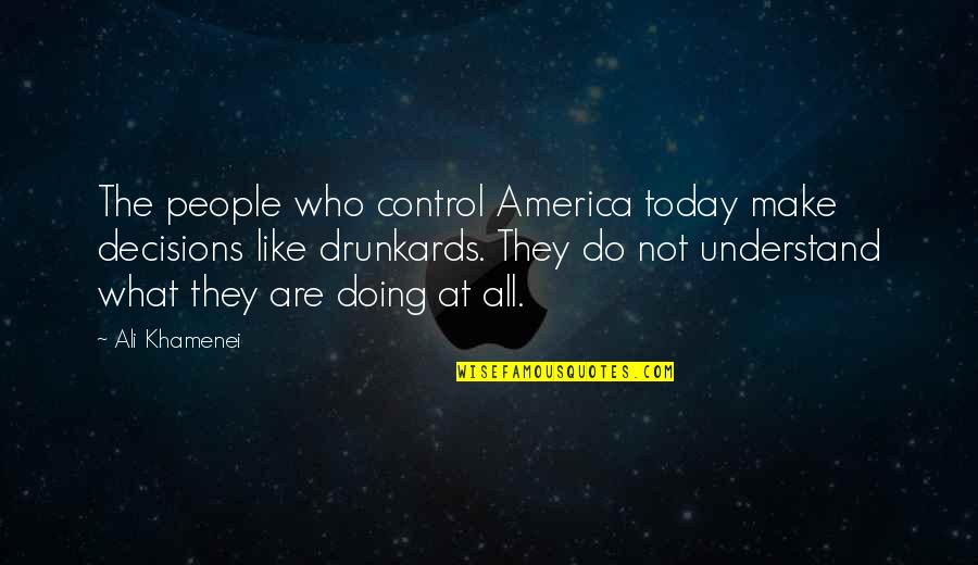 Funny Photo Book Quotes By Ali Khamenei: The people who control America today make decisions