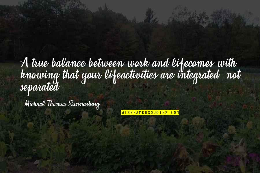 Funny Photo Book Quotes By Michael Thomas Sunnarborg: A true balance between work and lifecomes with