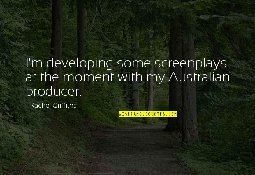 Funny Photo Book Quotes By Rachel Griffiths: I'm developing some screenplays at the moment with