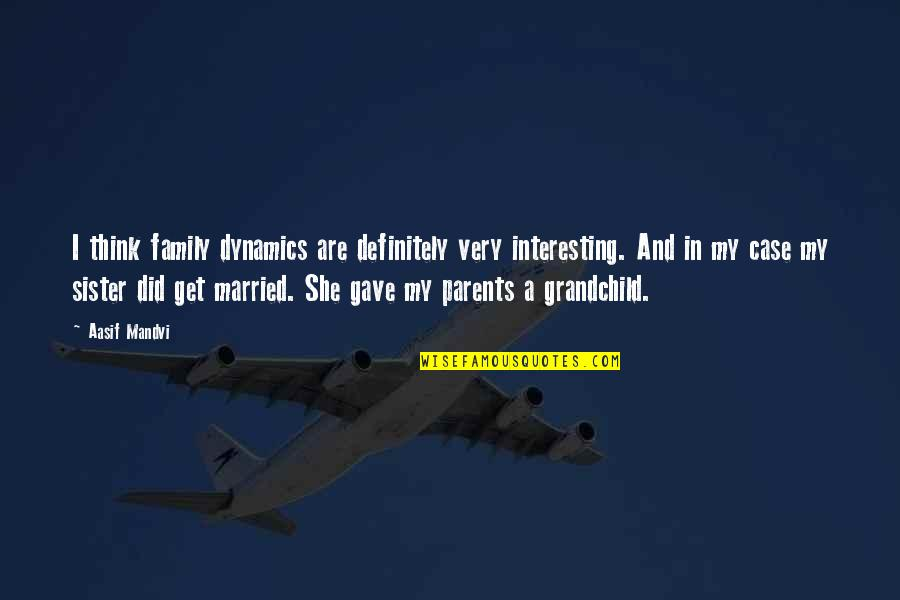 Funny Photo Editing Quotes By Aasif Mandvi: I think family dynamics are definitely very interesting.