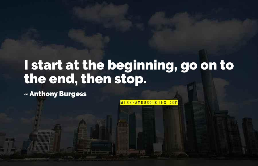 Funny Photo Editing Quotes By Anthony Burgess: I start at the beginning, go on to