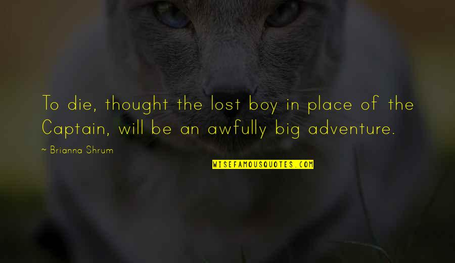 Funny Photo Editing Quotes By Brianna Shrum: To die, thought the lost boy in place