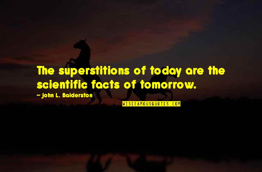 Funny Photo Editing Quotes By John L. Balderston: The superstitions of today are the scientific facts