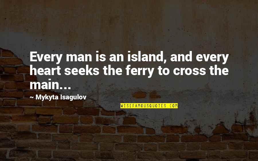 Funny Photo Editing Quotes By Mykyta Isagulov: Every man is an island, and every heart
