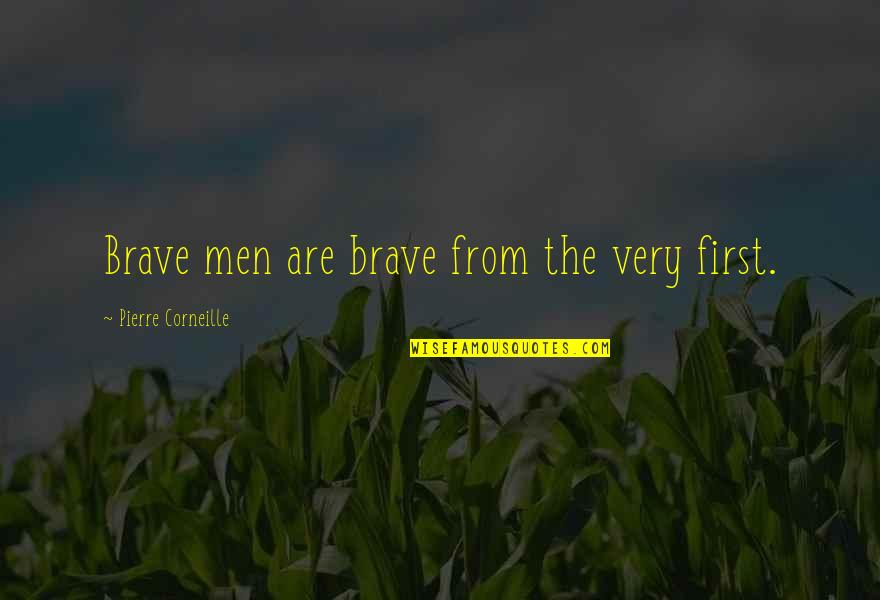 Funny Photo Editing Quotes By Pierre Corneille: Brave men are brave from the very first.