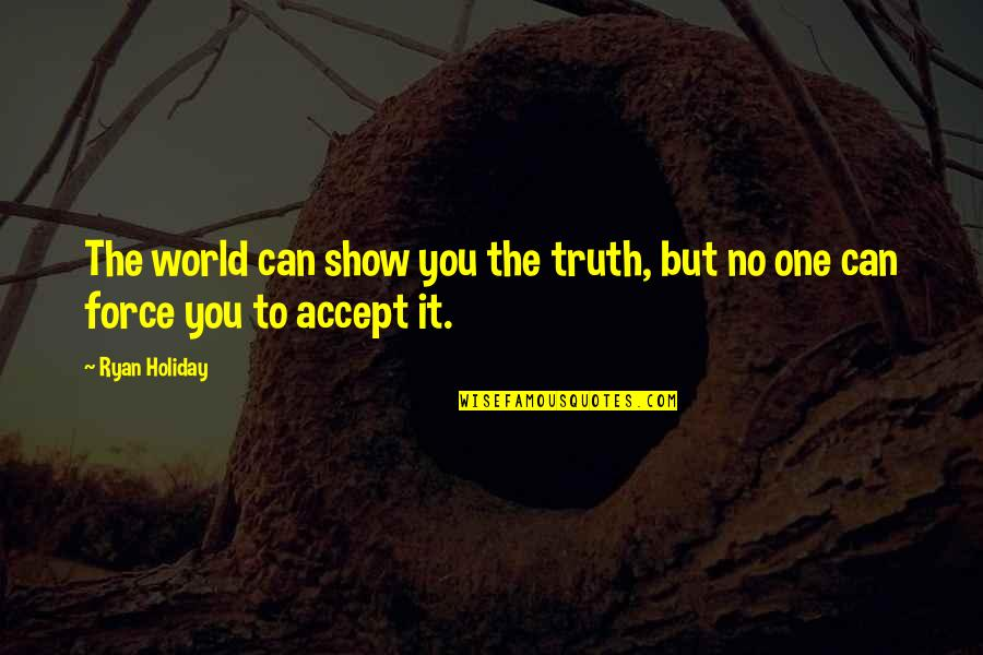 Funny Photo Editing Quotes By Ryan Holiday: The world can show you the truth, but