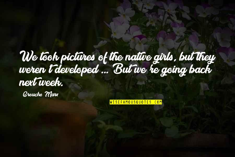 Funny Pictures With Quotes By Groucho Marx: We took pictures of the native girls, but