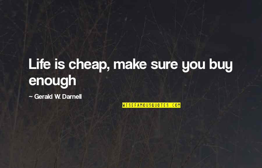 Funny Pocket Quotes By Gerald W. Darnell: Life is cheap, make sure you buy enough