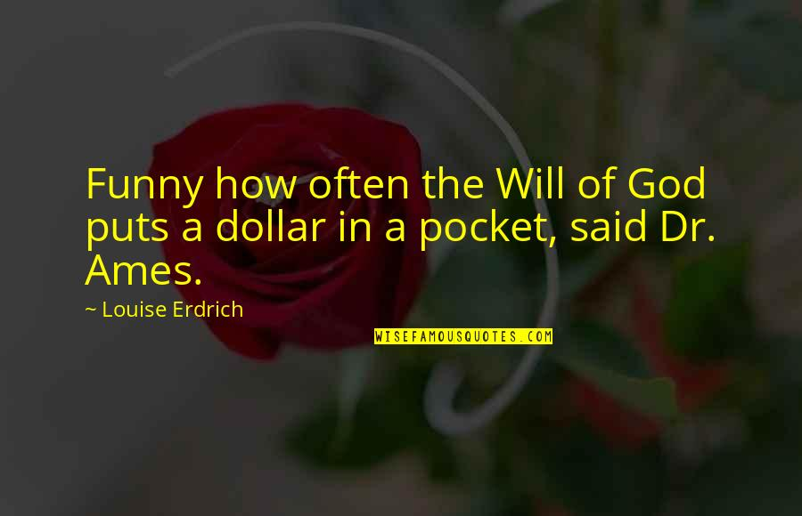 Funny Pocket Quotes By Louise Erdrich: Funny how often the Will of God puts