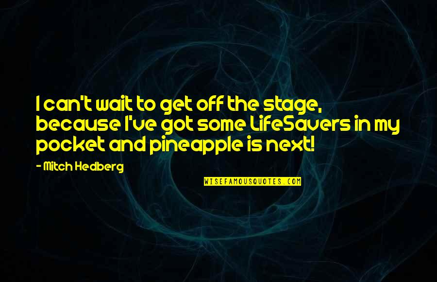Funny Pocket Quotes By Mitch Hedberg: I can't wait to get off the stage,