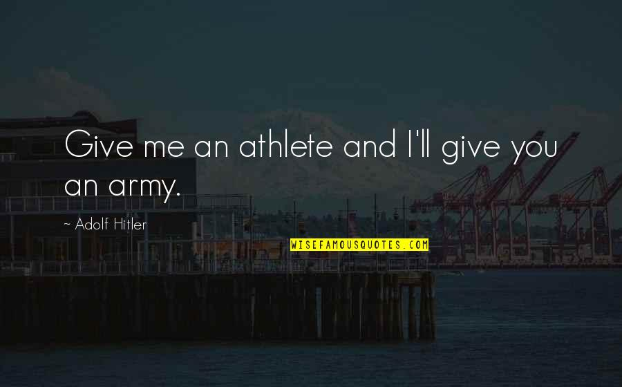 Funny Pope Quotes By Adolf Hitler: Give me an athlete and I'll give you
