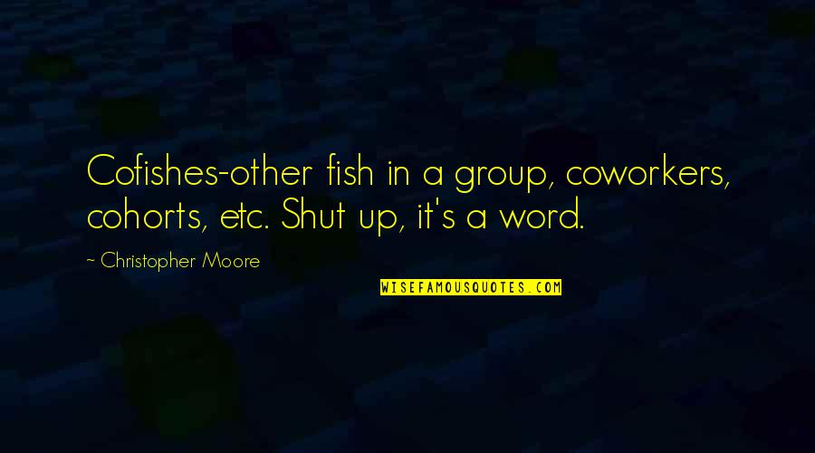 Funny Pope Quotes By Christopher Moore: Cofishes-other fish in a group, coworkers, cohorts, etc.