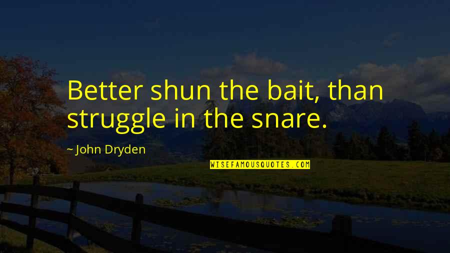 Funny Pope Quotes By John Dryden: Better shun the bait, than struggle in the