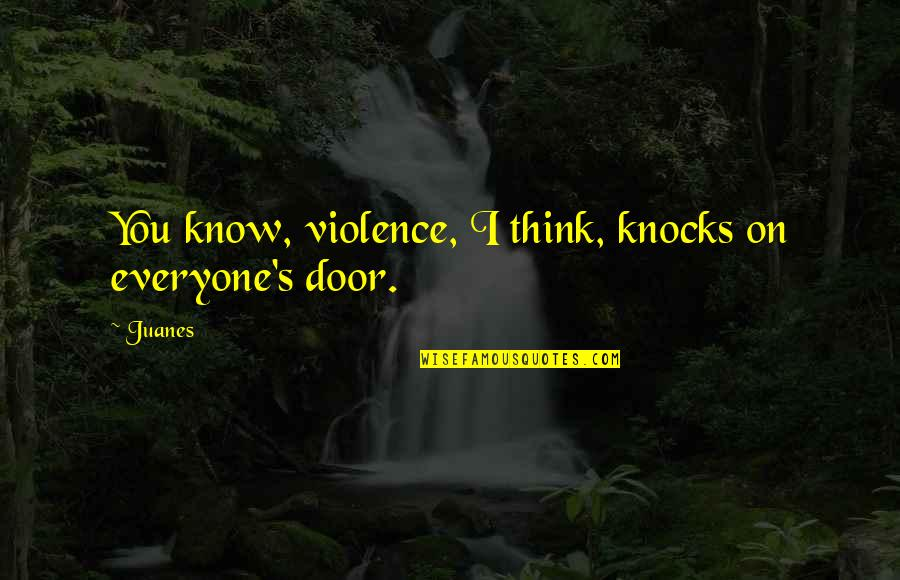 Funny Port A Potty Quotes By Juanes: You know, violence, I think, knocks on everyone's