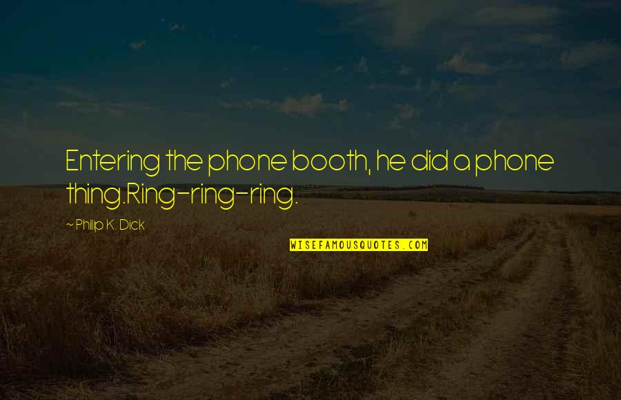Funny Port A Potty Quotes By Philip K. Dick: Entering the phone booth, he did a phone
