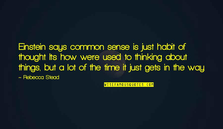 Funny Port A Potty Quotes By Rebecca Stead: Einstein says common sense is just habit of