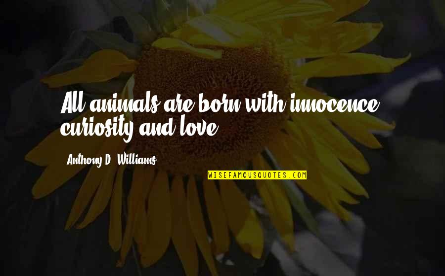 Funny Powder Puff Football Quotes By Anthony D. Williams: All animals are born with innocence, curiosity and