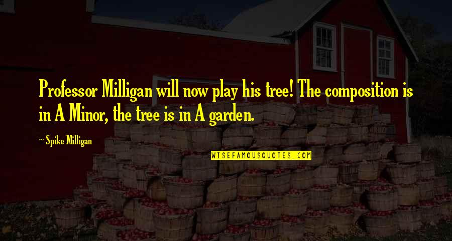 Funny Professor Quotes By Spike Milligan: Professor Milligan will now play his tree! The