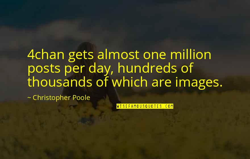Funny Proofreading Quotes By Christopher Poole: 4chan gets almost one million posts per day,