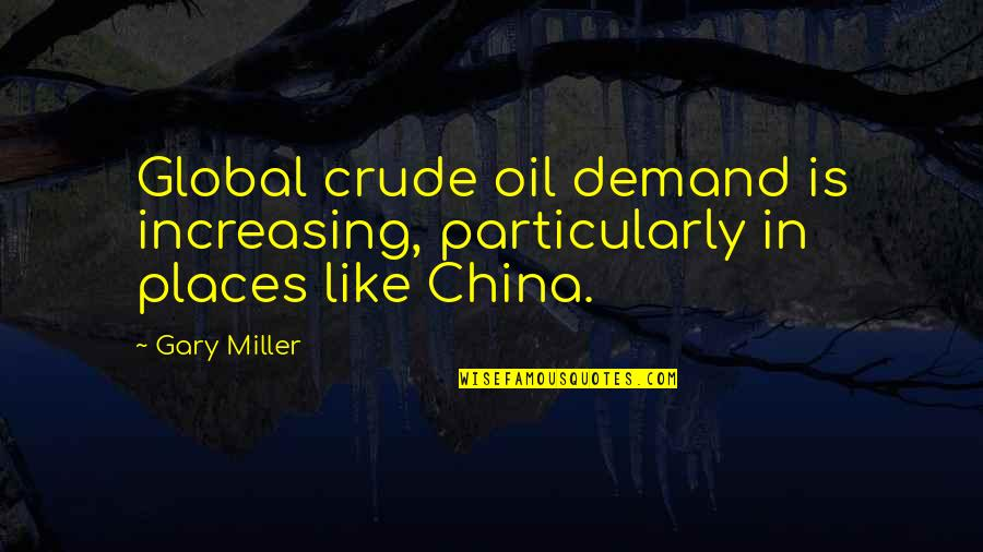Funny Proofreading Quotes By Gary Miller: Global crude oil demand is increasing, particularly in