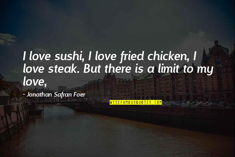Funny Proofreading Quotes By Jonathan Safran Foer: I love sushi, I love fried chicken, I