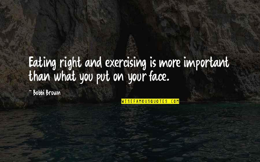 Funny Prostitution Quotes By Bobbi Brown: Eating right and exercising is more important than