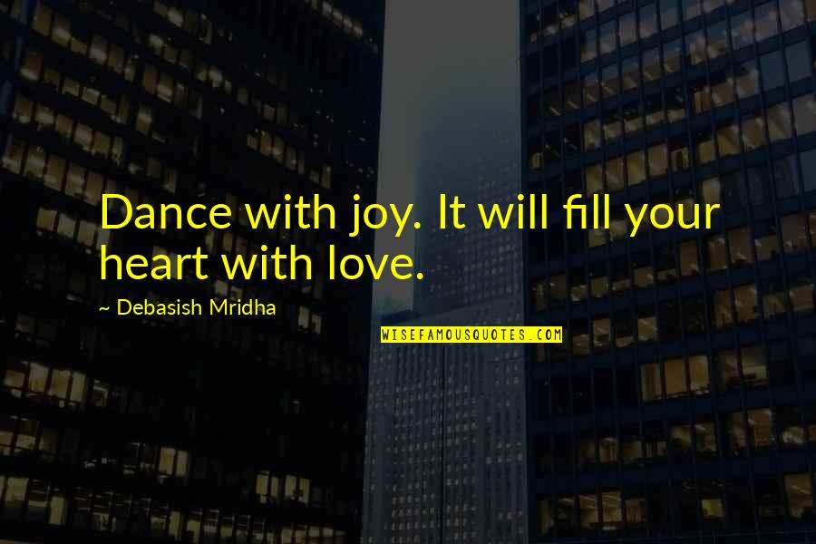Funny Prostitution Quotes By Debasish Mridha: Dance with joy. It will fill your heart
