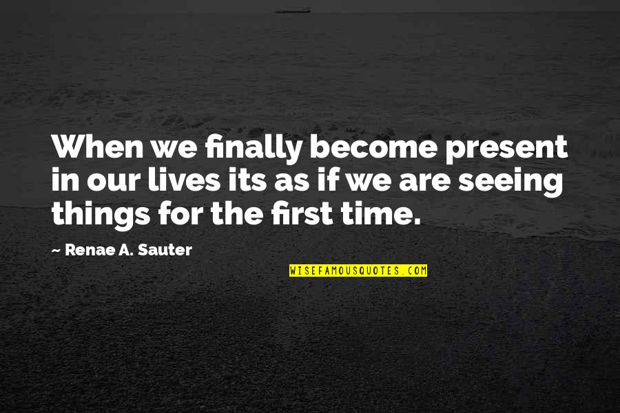 Funny Prostitution Quotes By Renae A. Sauter: When we finally become present in our lives