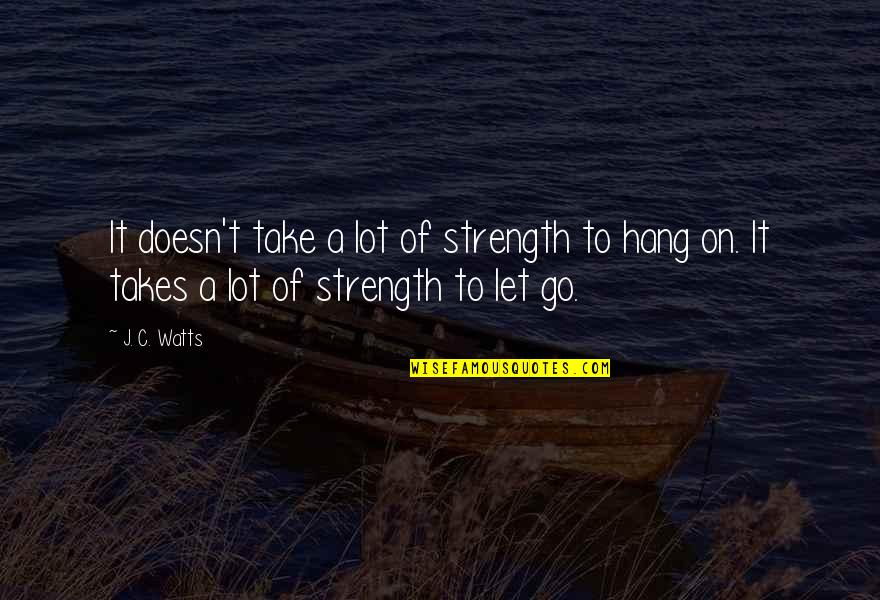 Funny Public Transportation Quotes By J. C. Watts: It doesn't take a lot of strength to