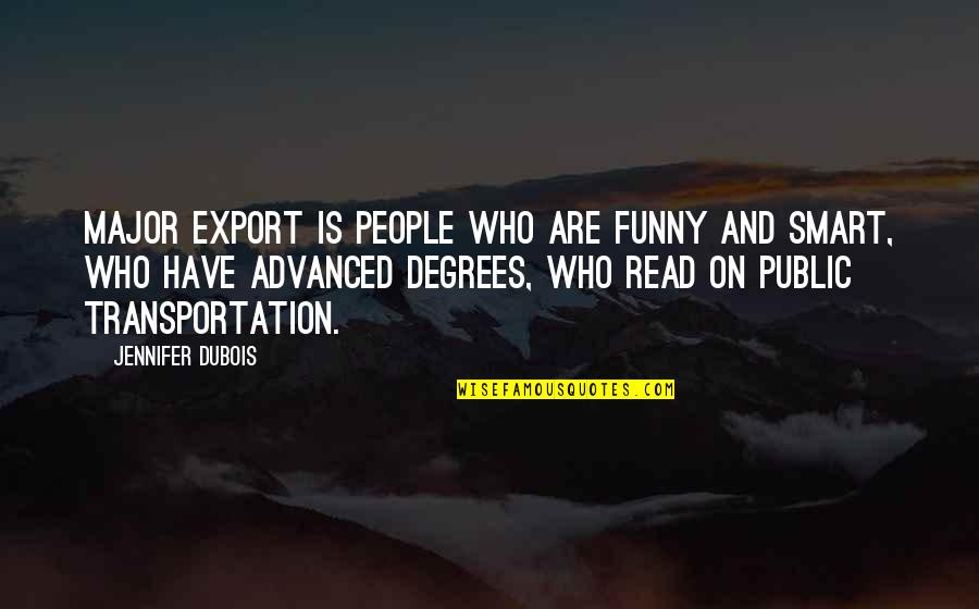Funny Public Transportation Quotes By Jennifer DuBois: Major export is people who are funny and