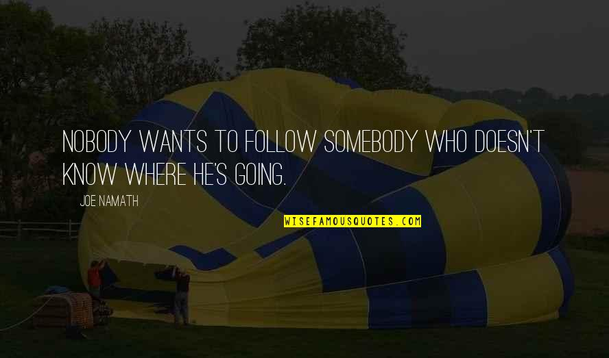 Funny Puppy Training Quotes By Joe Namath: Nobody wants to follow somebody who doesn't know