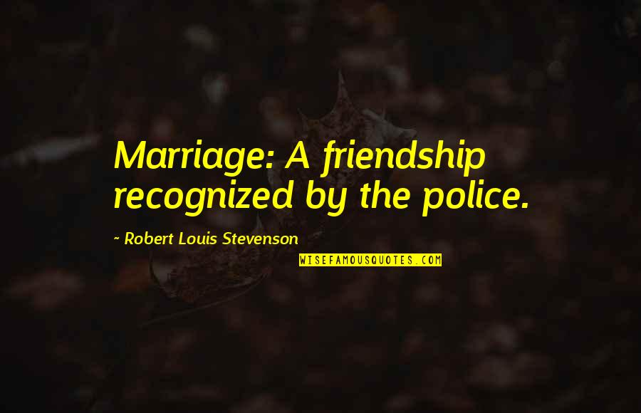 Funny Puppy Training Quotes By Robert Louis Stevenson: Marriage: A friendship recognized by the police.