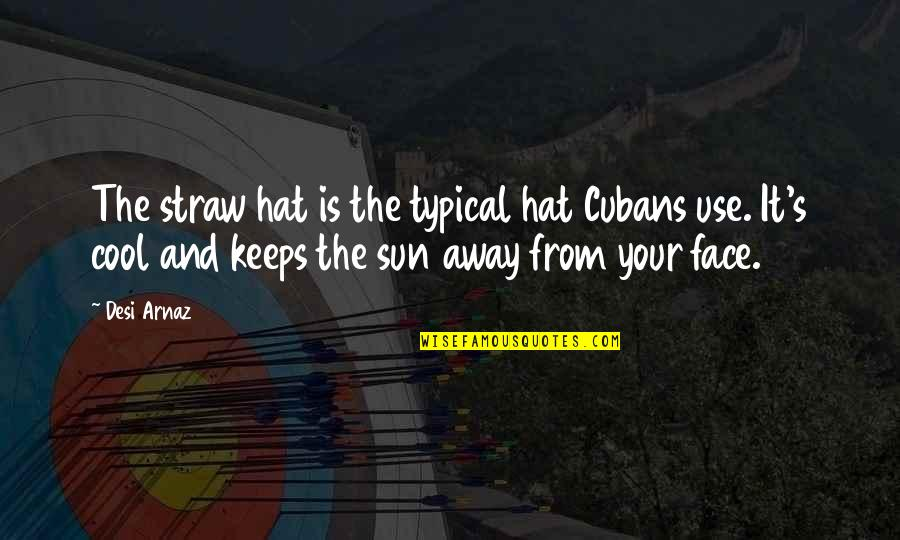 Funny Rabbit Hunting Quotes By Desi Arnaz: The straw hat is the typical hat Cubans