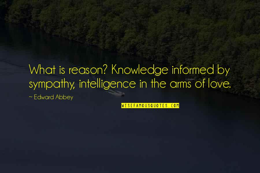 Funny Rabbit Hunting Quotes By Edward Abbey: What is reason? Knowledge informed by sympathy, intelligence