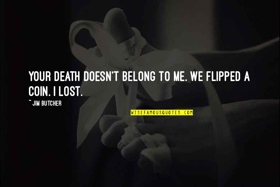 Funny Rabbit Hunting Quotes By Jim Butcher: Your death doesn't belong to me. We flipped