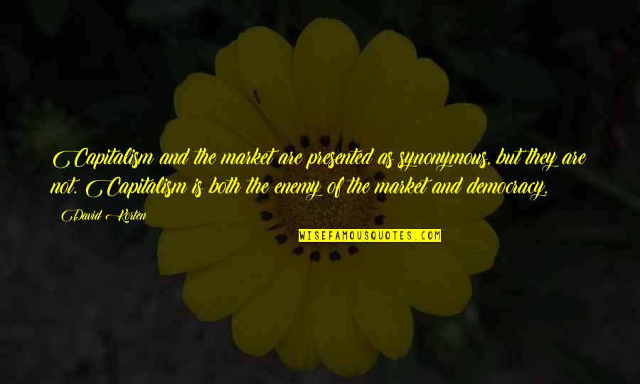 Funny Raisin Quotes By David Korten: Capitalism and the market are presented as synonymous,